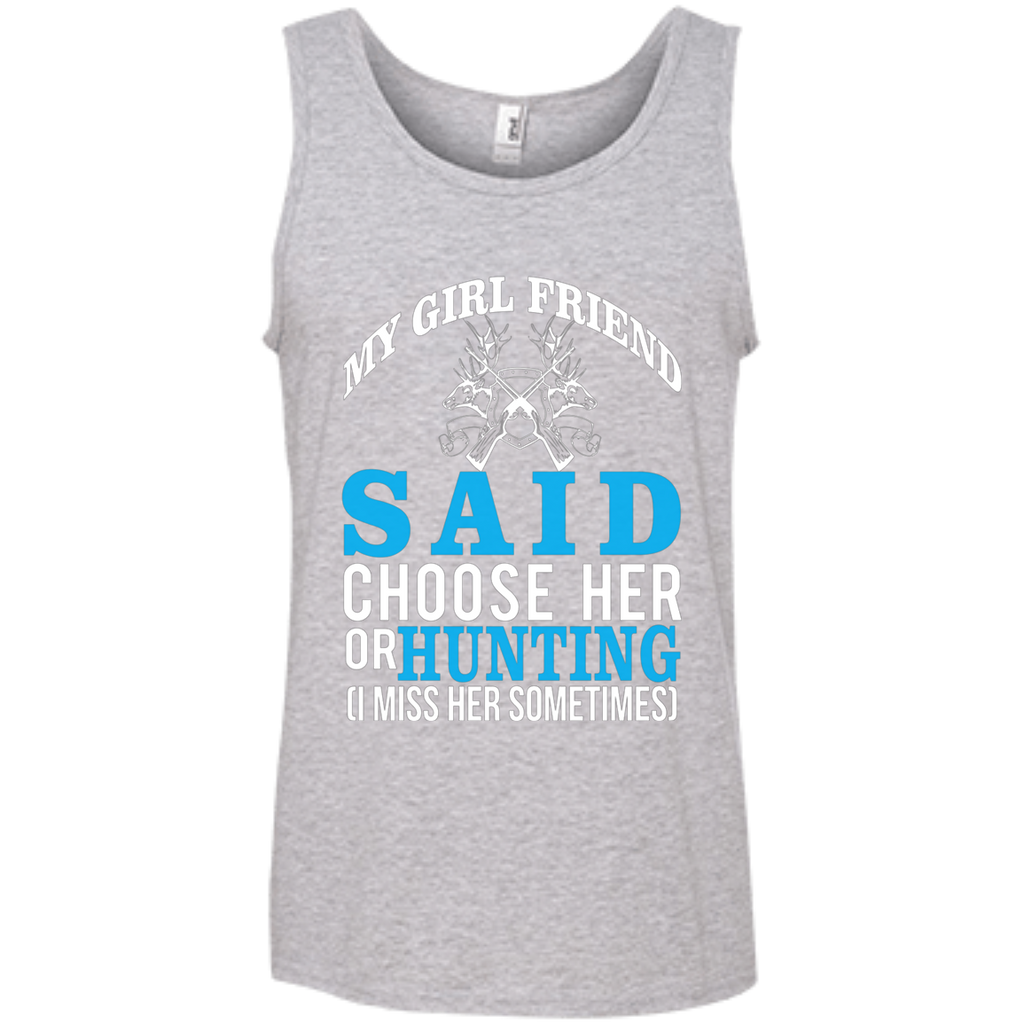 My Girl Friend Said Choose Her Or Hunting AT0023 100% Ringspun Cotton Tank Top