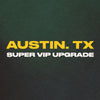Austin, TX - Super VIP Upgrade