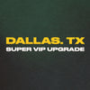 Dallas, TX - Super VIP Upgrade