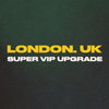 London, UK - Super VIP Upgrade