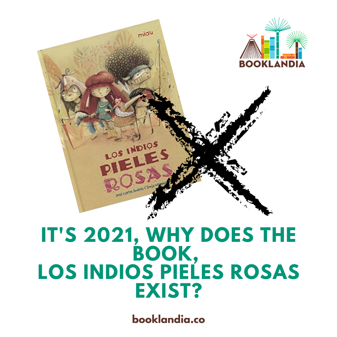 It's 2021, Why does the book, Los Indios Pieles Rosas exist?