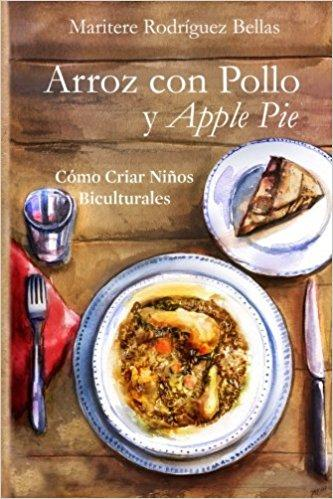 Bilingual Parenting: Arroz con Pollo y Apple Pie: Cómo criar niños biculturales (Spanish Edition) - Booklandia Box
