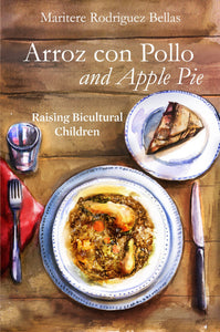 Arroz con Pollo and Apple Pie: Raising Bicultural Children (English Edition)