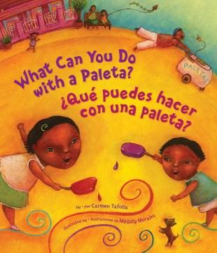 What Can You Do with a Paleta?/Qué puedes hacer con una paleta?-Booklandia-bilingual-spanish-childrens-books