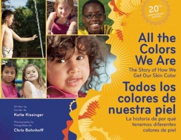 All the Colors We Are / Todos Los Colores De Nuestra Piel: The Story of How We Get Our Skin Color / La historia de por que tenemos diferentes colores de piel