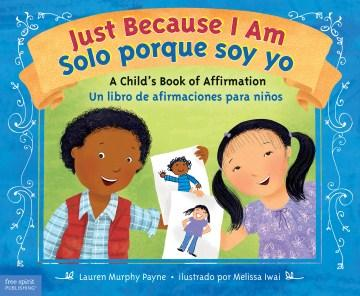 Just Because I Am: A Child's Book of Affirmation /  Solo porque soy yo: Un libro de afirmaciones para niños