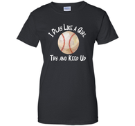 Russell - I Play Like a Girl Try and Keep Up T-Shirt Baseball Softball /Hoodie/Tank