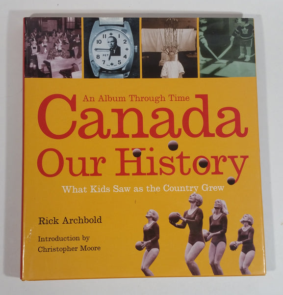 An Album Through Time Canada Our History What Kids Saw as the Country Grew Up Hard Cover Book by Rick Archbold