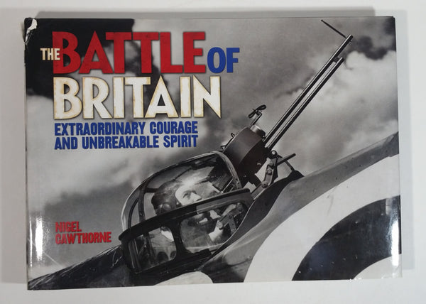 2010 The Battle of Britain 'Extraordinary Courage and Unbreakable Spirit' Hard Cover Book - Nigel Cawthorne - Arcturus