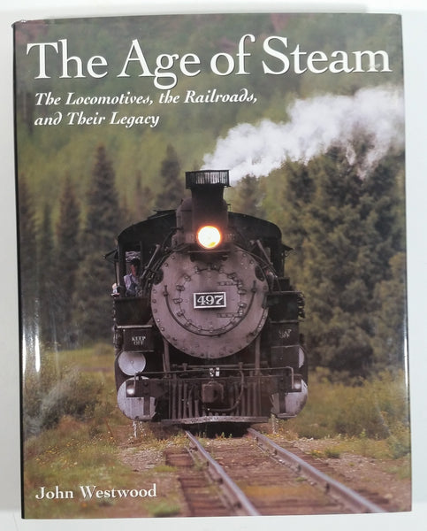 2000 The Age of Steam The Locomotives, the Railroads, and Their Legacy By John Westwood Hard Cover Book