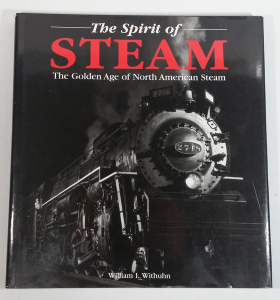The Spirit of Steam The Golden Age of North American Steam By William L. Withuhn Hard Cover Book