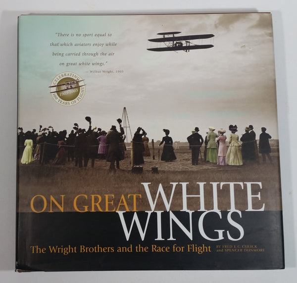 On Great White Wings The Wright Brothers and the Race for Flight By E.C. Culick and Spencer Dunmore Hard Cover Book
