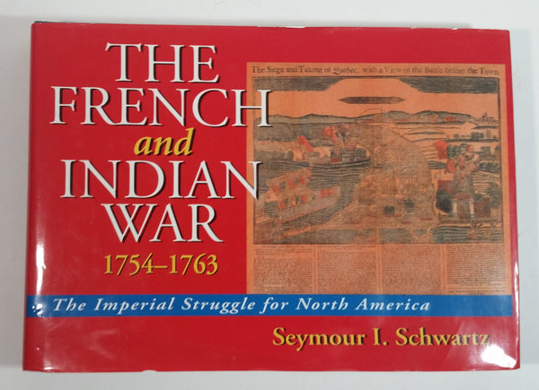 The French and Indian War 1754-1763 The Imperial Struggle for North America By Seymour I. Schwartz Hard Cover Book
