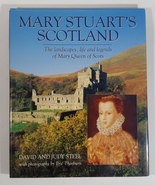 Mary Stuart's Scotland The Landscapes, Life and Legends of Mary Queen of Scots Hard Cover Book - David and Judy Steel with Photographs by Eric Thorburn