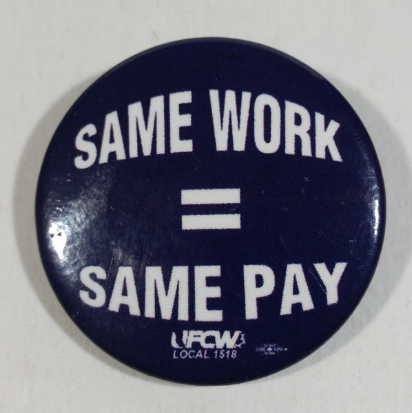 "United Food and Commercial Workers Union Local 1518 UFCW Same Work = Same Pay Dark Blue 1 3/4"" Diameter Round Button Pin"