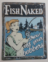 "Fish Naked Show Off Your Bobbers 13"" x 17"" Tin Metal Sign Rustic Cabin Lake Fishing Hunting Decor"