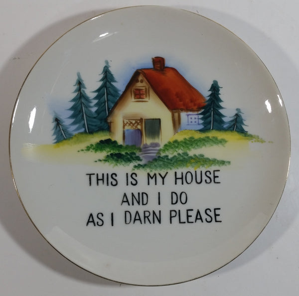 """This Is My House And I Do As I Darn Please"" 7 1/4"" Gold Rimmed White Decorative Wall Plate - Made in Japan"