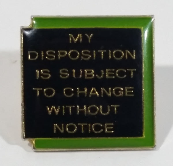 My Disposition Is Subject To Change Without Notice Black and Green Enamel and Metal Pin