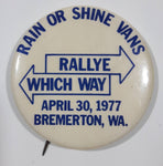"Rallye Which Way Rain Or Shine Vans April 30, 1977 Bremerton, WA. White and Blue 2 1/4"" Diameter Round Button Pin"