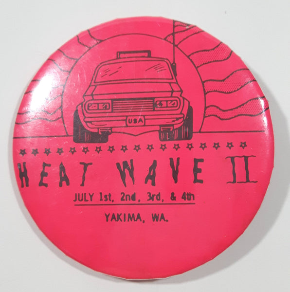 "Heat Wave II July 1st, 2nd, 3rd, 4th Yakima Washington 2 1/4"" Diameter Round Metal Button Pin"