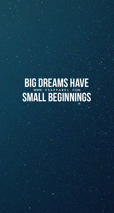 Big dreams have small beginnings