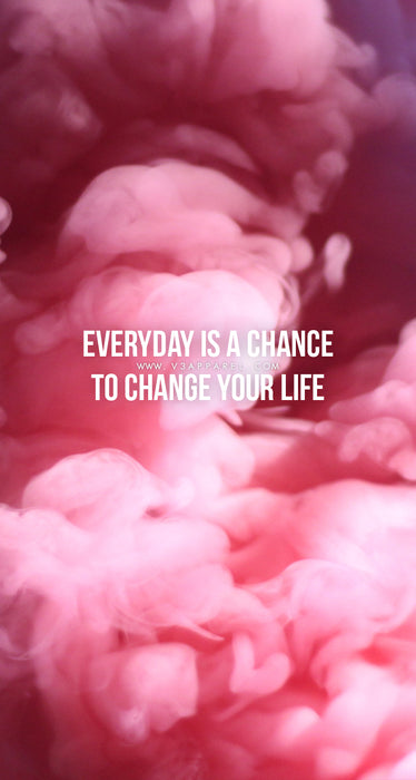 Everyday is a chance to change your life