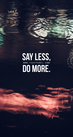Say less. Do more.