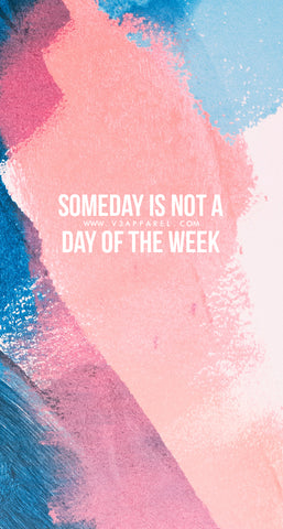 someday is not a day of the week