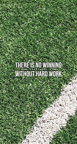 There is no winning without hard work