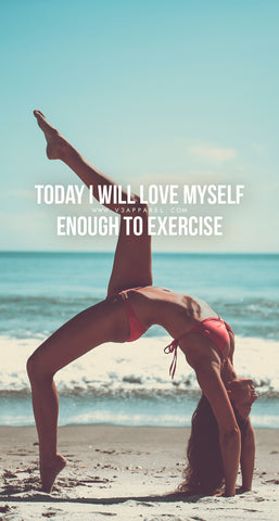 Today i will love myself enough to excercise