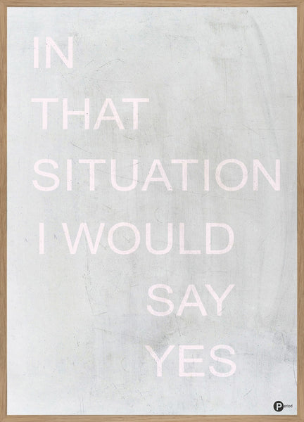 FINE ART POSTER - IN THAT SITUATION, Malerifabrikken