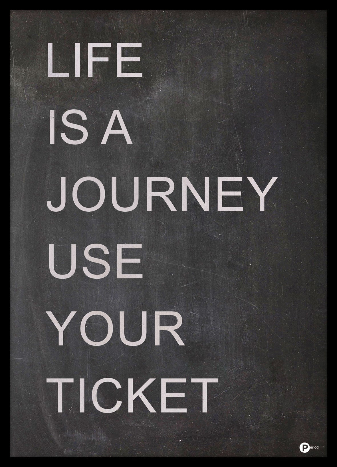 FINE ART POSTER - LIFE IS A JOURNEY, Malerifabrikken