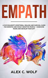 Empath: A Psychologist's Emotional Healing and Survival Guide for Empaths and Highly Sensitive People - Overcome Fears and Develop Your Gift