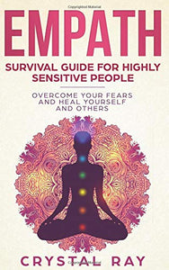 Empath: Survival Guide for Highly Sensitive People Overcome Your Fears and Heal Yourself and Others
