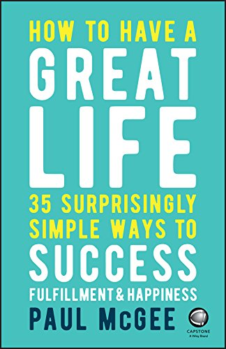 How to Have a Great Life: 35 Surprisingly Simple Ways to Success, Fulfillment and Happiness