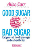 Good Sugar, Bad Sugar: Eat yourself free from sugar and carb addiction