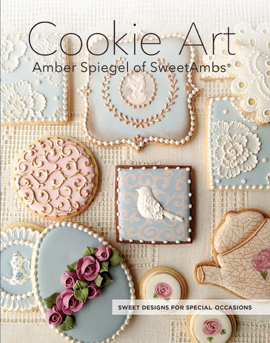Cookie Art: Sweet Designs for Special Occasions - Cookie Decorating Book by Amber Spiegel