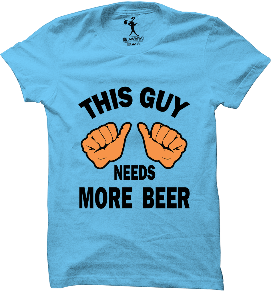 This Guy Needs More Beer T-Shirt - Mistics