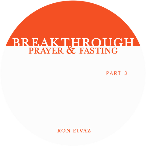 Breakthrough: Prayer & Fasting Part 3 (download)