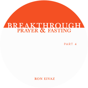 Breakthrough: Prayer & Fasting Part 4 (download)