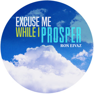 Excuse Me While I Prosper (download)