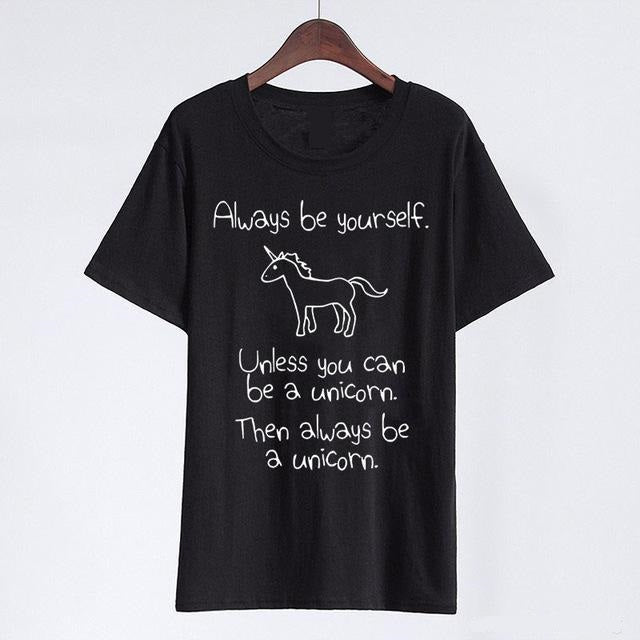 Always Be Yourself T-shirt Print Unless You Can Be a Unicorn - Cute Wayz