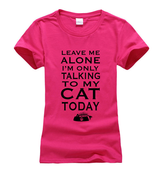 Leave Me Alone I'm Only Talking To My Cat Today Cat T-shirt Print - Cute Wayz