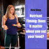 Nutrient Timing - Does it matter when you eat your food?
