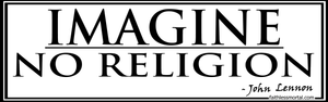 "IMAGINE NO RELIGION -- John Lennon Atheist Bumper Sticker 10"" x 3"" - Faithless Mortal Clothing"