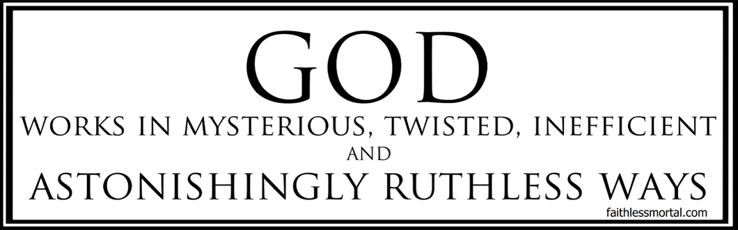 GOD WORKS IN MYSTERIOUS WAYS Atheist Bumper Sticker 10