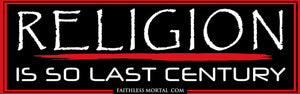 "RELIGION IS SO LAST CENTURY Atheist Bumper Sticker 10"" x 3"" - Faithless Mortal Clothing"
