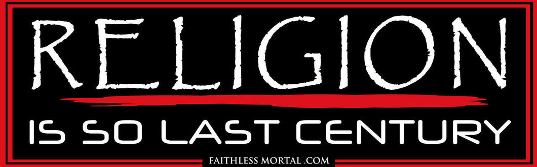 RELIGION IS SO LAST CENTURY Atheist Bumper Sticker 10