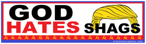 "God Hates Shags™ TRUMP Political Bumper Sticker 10"" x 3"" - Faithless Mortal Clothing"