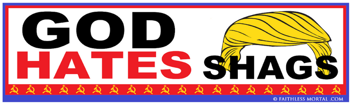 God Hates Shags™ TRUMP Political Bumper Sticker 10